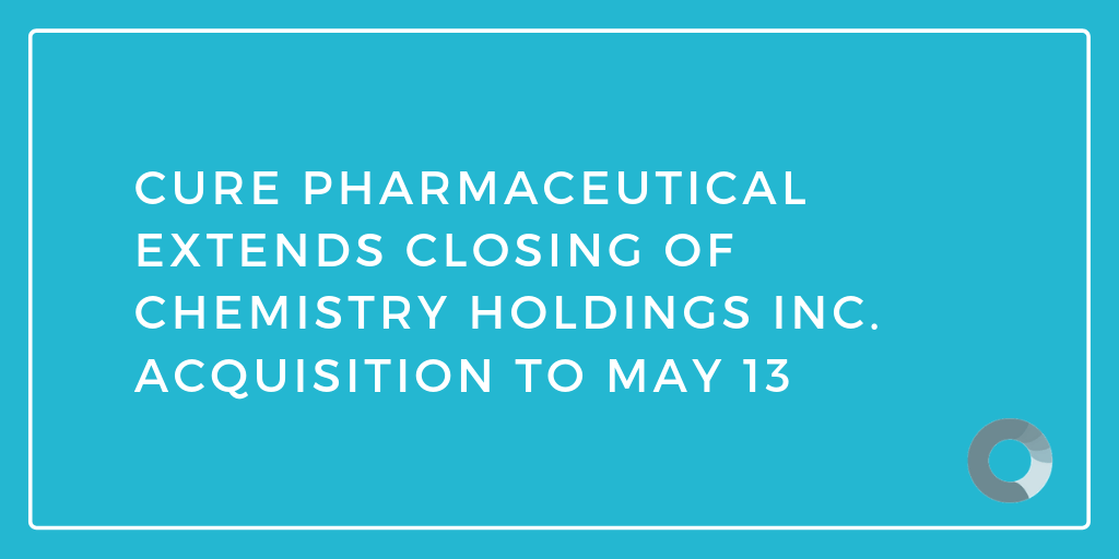 CURE Pharmaceutical Extends Closing Of Privately-Held Chemistry Holdings Inc. Acquisition to May 13